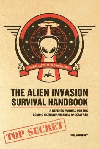 9781600611629: The Alien Invasion Survival Handbook: A Defense Manual For The Coming Extraterrestrial Apocalypse