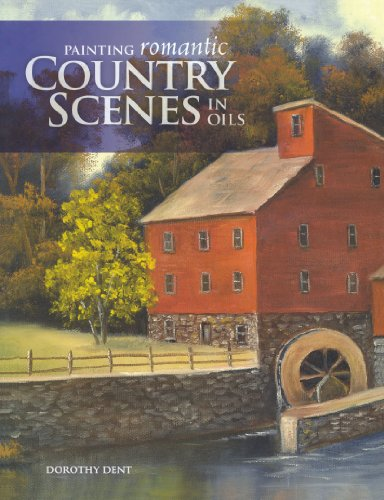 Painting Romantic Country Scenes in Oils: Dent, Dorothy