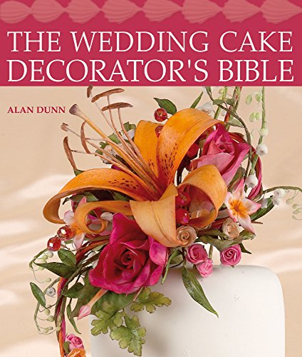 9781600611681: The Wedding Cake Decorator's Bible: A Resource of Mix-and-Match Designs and Embellishments
