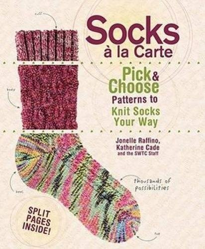9781600611858: Socks a La Carte: Pick And Choose Patterns To Knit Socks Your Way