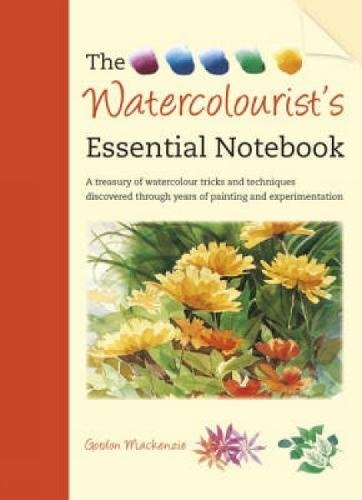 9781600612015: The Watercolourist's Essential Notebook: A Treasury of Watercolour Tricks and Techniques Discovered Through Years of Painting and Experimentation
