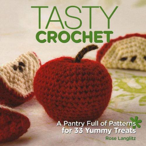 9781600613128: Tasty Crochet: A Pantry Full of Patterns for 33 Tasty Treats