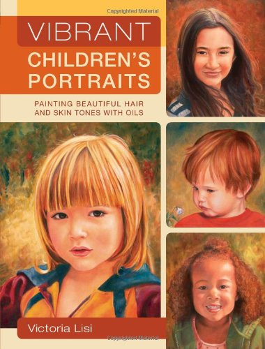 9781600613142: Vibrant Children's Portraits: Painting Beautiful Hair and Skin Tones with Oils