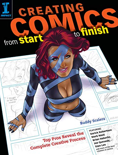 9781600617676: Creating Comics Start to Finish: Top Pros Reveal the Complete Creative Process