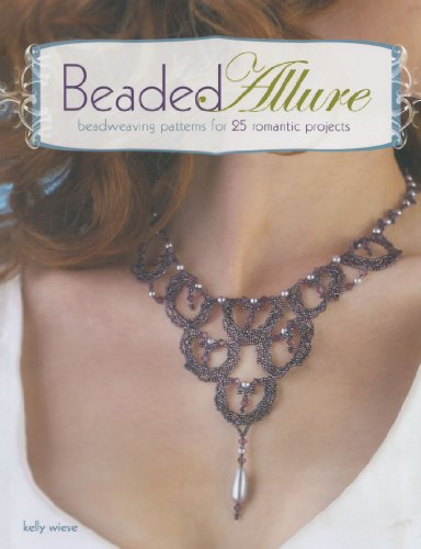 9781600617683: Beaded Allure: Beadweaving Patterns for 25 Romantic Projects