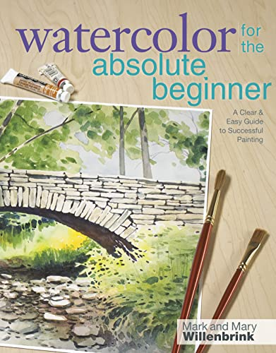 9781600617706: Watercolor for the Absolute Beginner with Mark Willenbrink: A Clear and Easy Guide to Successful Painting