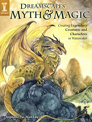 Dreamscapes Myth and Magic: Create Legendary Creatures and Characters in Watercolor: Law, Stephanie...