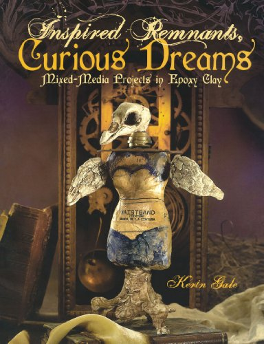 9781600619441: Inspired Remnants, Curious Dreams: Mixed Media Projects in Epoxy Clay