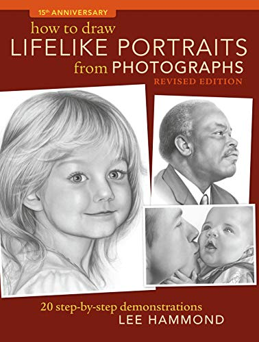 How To Draw Lifelike Portraits From Photographs - Revised: 20 step-by-step demonstrations with bo...