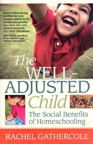 9781600651076: The Well-Adjusted Child: The Social Benefits of Homeschooling