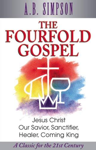 9781600660139: The Fourfold Gospel: Jesus Christ Our Savior, Sanctifier, Healer, Coming King