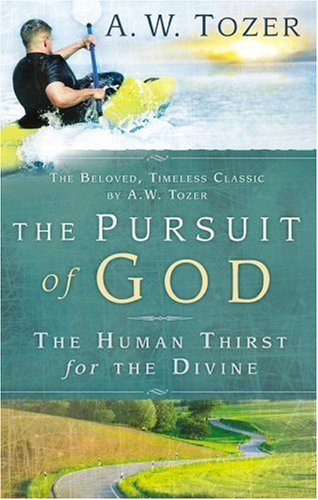 The Pursuit of God: The Human Thirst: A. W. Tozer