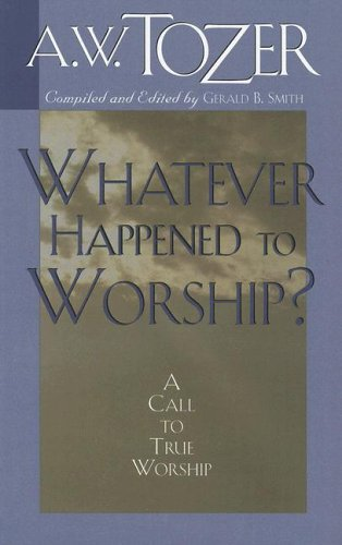 9781600660160: Whatever Happened to Worship?: A Call to True Worship