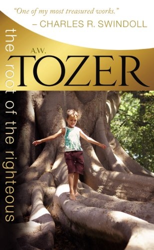 The Root of the Righteous: A. W. Tozer