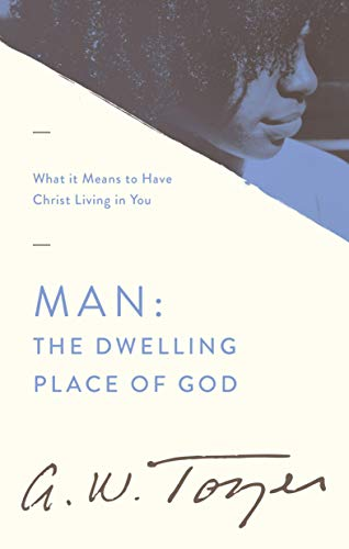 9781600660283: Man the Dwelling Place of God: What It Means to Have Christ Living in You