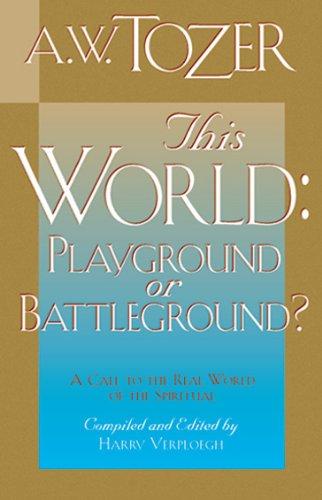 This World Playground or Battleground: A. W. Tozer
