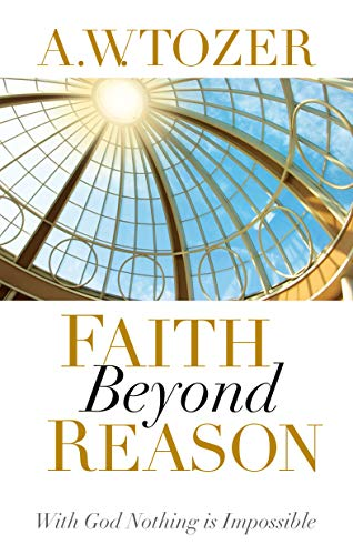 9781600660337: Faith Beyond Reason: With God Nothing Is Impossible