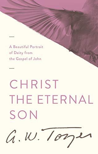 9781600660474: Christ the Eternal Son: A Beautiful Portrait of Deity from the Gospel of John