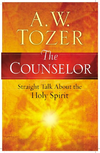 The Counselor: Straight Talk About the Holy Spirit: Tozer, A. W.