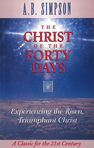 9781600660740: The Christ of the Forty Days: Experiencing the Risen, Triumphant Christ