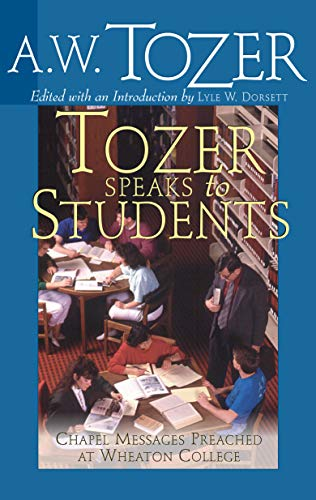 9781600661051: Tozer Speaks to Students: Chapel Messages Preached at Wheaton College