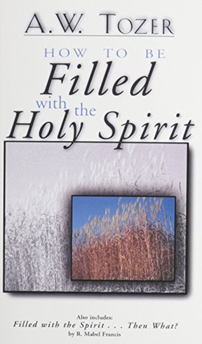 9781600661228: How to Be Filled with the Holy Spirit: Including Filled with the Spirit...Then What?