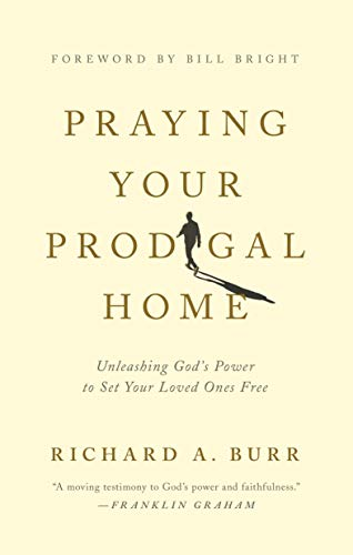 9781600661280: Praying Your Prodigal Home: Unleashing God's Power to Set Your Loved Ones Free