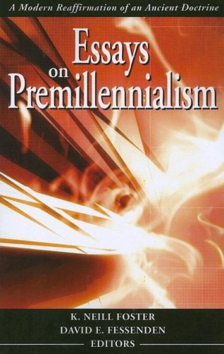 Essays on Premillennialism: A Modern Reaffirmation of: Foster, K. Neill
