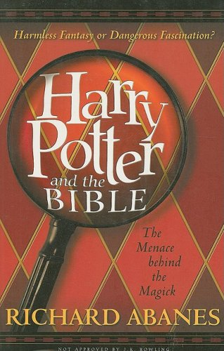 Harry Potter and the Bible: The Menace Behind the Magick (1600661521) by Abanes, Richard