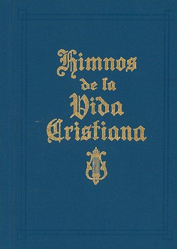 9781600661884: Himnos de la Vida Cristiana (Words Only): Una coleccion de antiguos y nuevos Himnos de Alabanza a Dios (Spanish Edition)