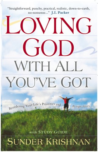 9781600661914: Loving God with All You've Got: Reordering Your Life's Priorities and Perspectives