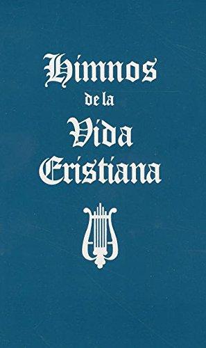 9781600662201: Himnos de la Vida Cristiana (Words Only): Una coleccion de antiguos y nuevos Himnos de Alabanza a Dios (Spanish Edition)