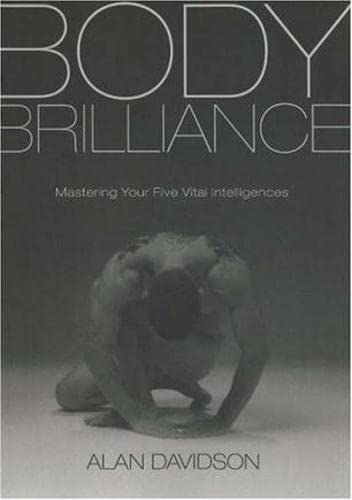 Body Brilliance: Mastering Your Five Vital Intelligences: Alan Davidson