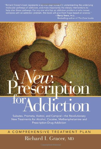 9781600700293: A New Prescription for Addiction: Subutex, Prometa, Vivitrol, and Campral--The Revolutionary New Treatments for Alcohol, Cocaine, Methamphetamine, a