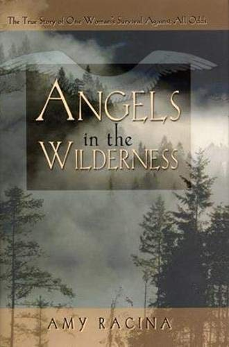 9781600700668: Angels in the Wilderness: The True Story of One Woman's Survival Against All Odds