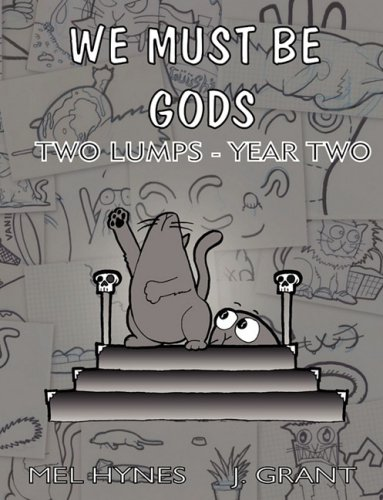 We Must Be Gods: Two Lumps Year Two: Mel Hynes; James L. Grant