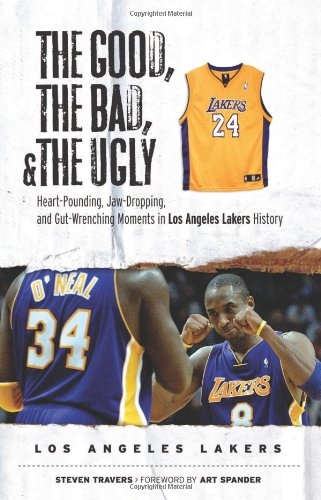 9781600780042: The Good, the Bad, & the Ugly: Los Angeles Lakers: Heart-Pounding, Jaw-Dropping, and Gut-Wrenching Moments from Los Angeles Lakers History