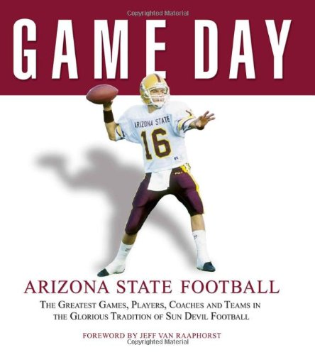 9781600780189: Game Day: Arizona State Football: The Greatest Games, Players, Coaches and Teams in the Glorious Tradition of Sun Devil Football