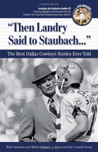 9781600780226: Then Landry Said to Staubach: The Best Dallas Cowboys Stories Ever Told with CD (Best Sports Stories Ever Told)