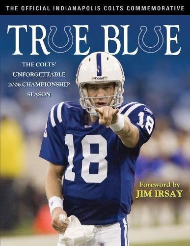 9781600780332: True Blue: The Colts' Unforgettable 2006 Championship Season