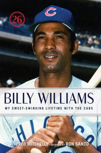 Billy Williams: My Sweet-Swinging Lifetime with the Cubs (1600780504) by Billy Williams; Fred Mitchell