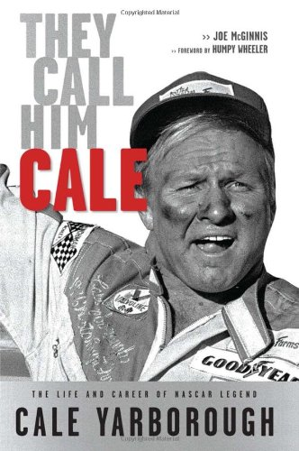 They Call Him Cale : The Life And Career Of NASCAR Legend Cale Yarborough (SIGNED by Yarborough and...