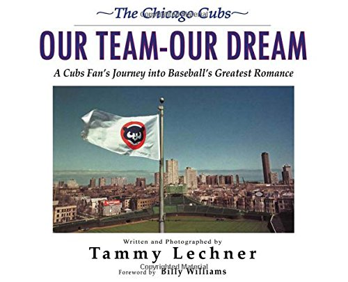 The Chicago Cubs:Our Team, Our Dream: A Cubs Fan's Journey into Baseball's Greatest ...