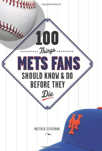 9781600780738: 100 Things Mets Fans Should Know and Do Before They Die (100 Things...Fans Should Know)