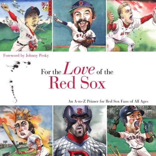 9781600780875: For the Love of the Red Sox: An A-to-Z Primer for Red Sox Fans of All Ages