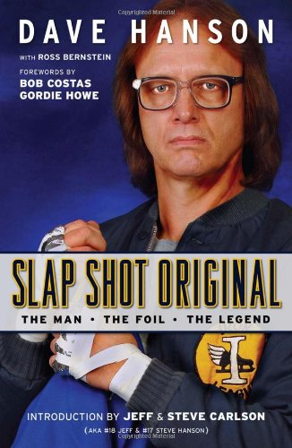 Slap Shot Original: The Man, the Foil, and the Legend: The Man, the Foil, the Legend: Hanson, Dave