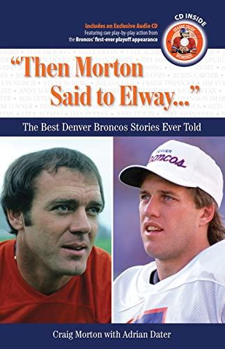 Then Morton Said to Elway: The Best Denver Broncos Stories Ever Told (Book & CD): Morton, Craig...