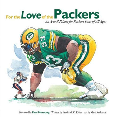 For the Love of the Packers: An A-to-Z Primer for Packer Fans of All Ages: Klein, Frederick C.