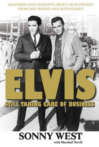 Elvis: Still Taking Care of Business: Memories and Insights About Elvis Presley From His Friend and...