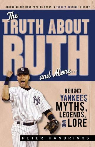 9781600781926: The Truth About Ruth and More: Behind Yankees Myths, Legends, and Lore